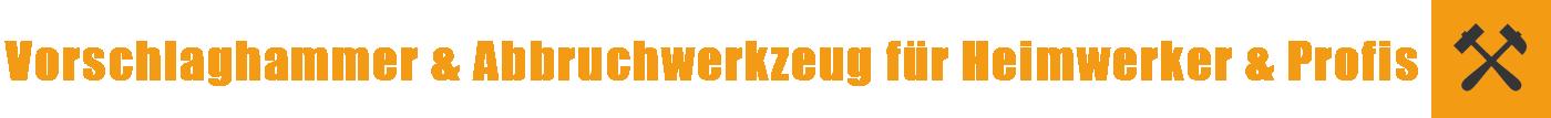 Vorschlaghammer kaufen & Abbruchwerkzeug - Empfehlungen